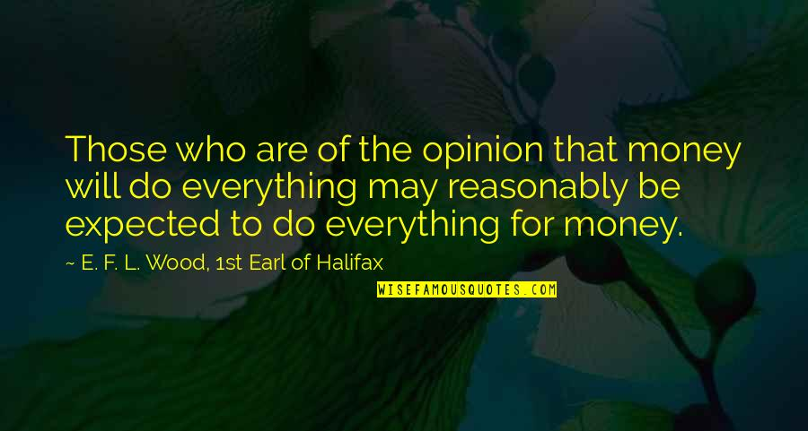 Everything Is Not Money Quotes By E. F. L. Wood, 1st Earl Of Halifax: Those who are of the opinion that money