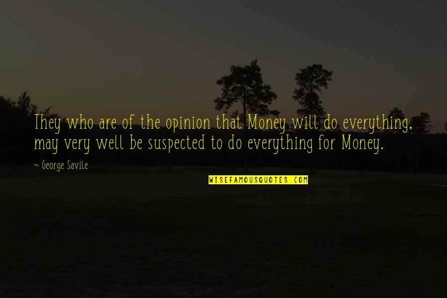 Everything Is Not Money Quotes By George Savile: They who are of the opinion that Money