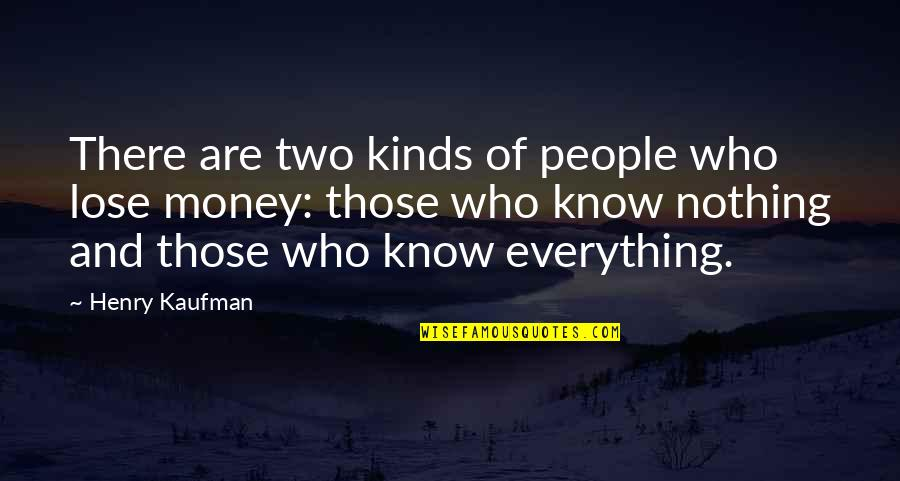 Everything Is Not Money Quotes By Henry Kaufman: There are two kinds of people who lose