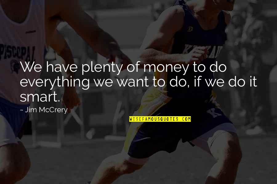 Everything Is Not Money Quotes By Jim McCrery: We have plenty of money to do everything