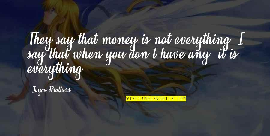 Everything Is Not Money Quotes By Joyce Brothers: They say that money is not everything. I
