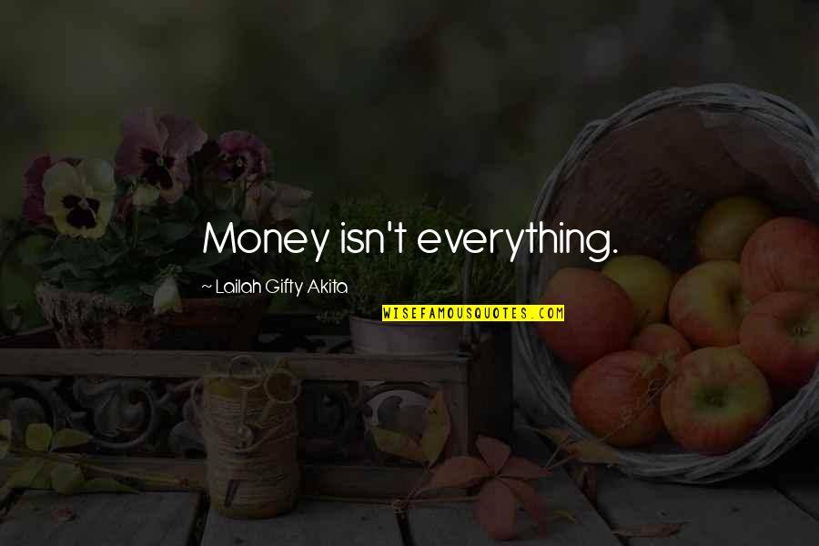Everything Is Not Money Quotes By Lailah Gifty Akita: Money isn't everything.