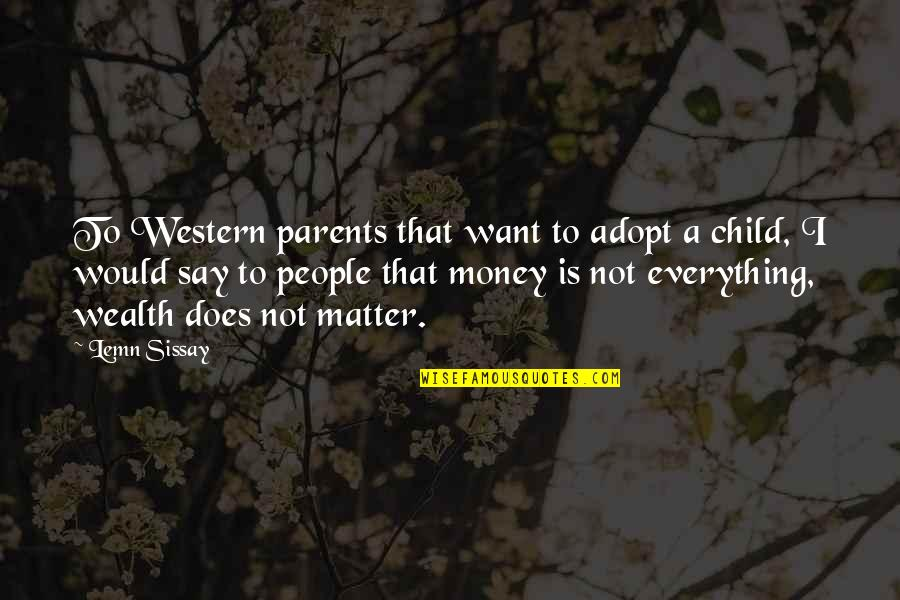Everything Is Not Money Quotes By Lemn Sissay: To Western parents that want to adopt a