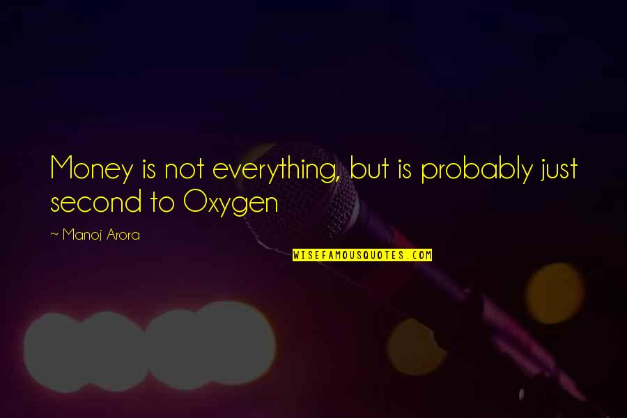 Everything Is Not Money Quotes By Manoj Arora: Money is not everything, but is probably just