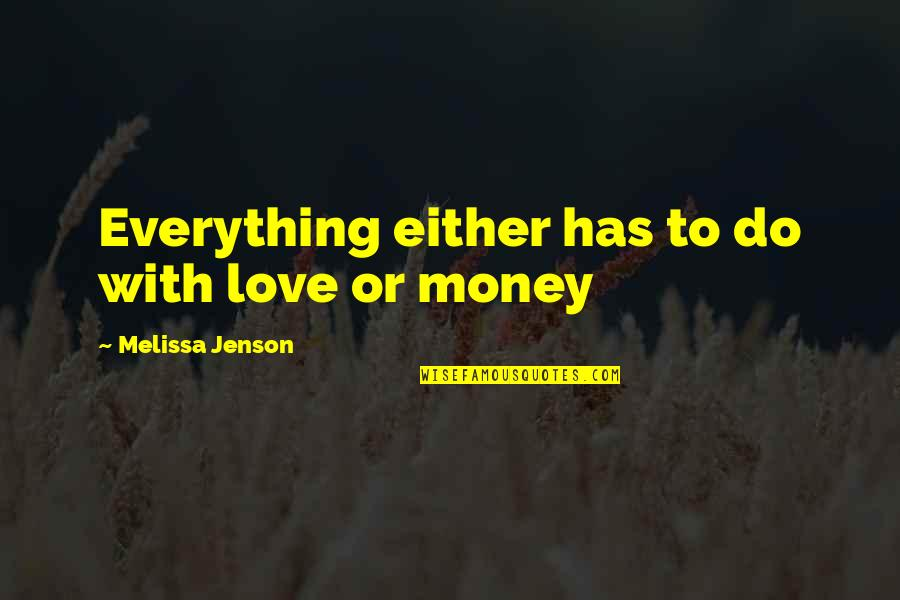 Everything Is Not Money Quotes By Melissa Jenson: Everything either has to do with love or