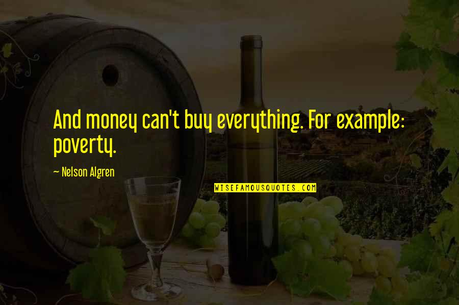 Everything Is Not Money Quotes By Nelson Algren: And money can't buy everything. For example: poverty.