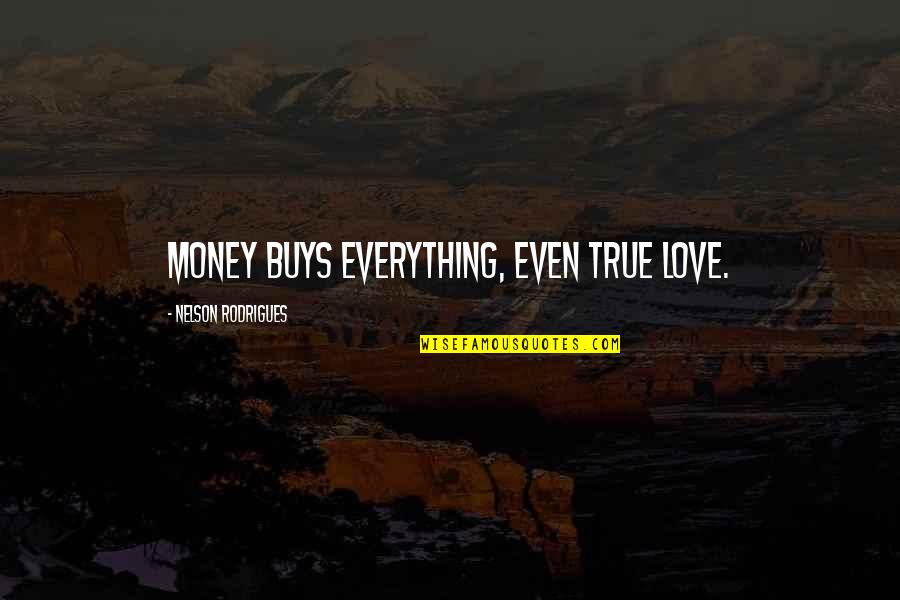 Everything Is Not Money Quotes By Nelson Rodrigues: Money buys everything, even true love.