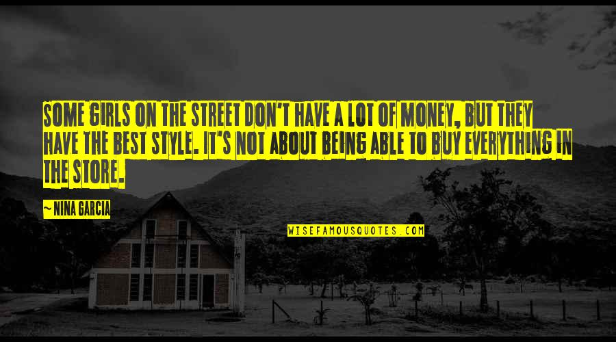 Everything Is Not Money Quotes By Nina Garcia: Some girls on the street don't have a