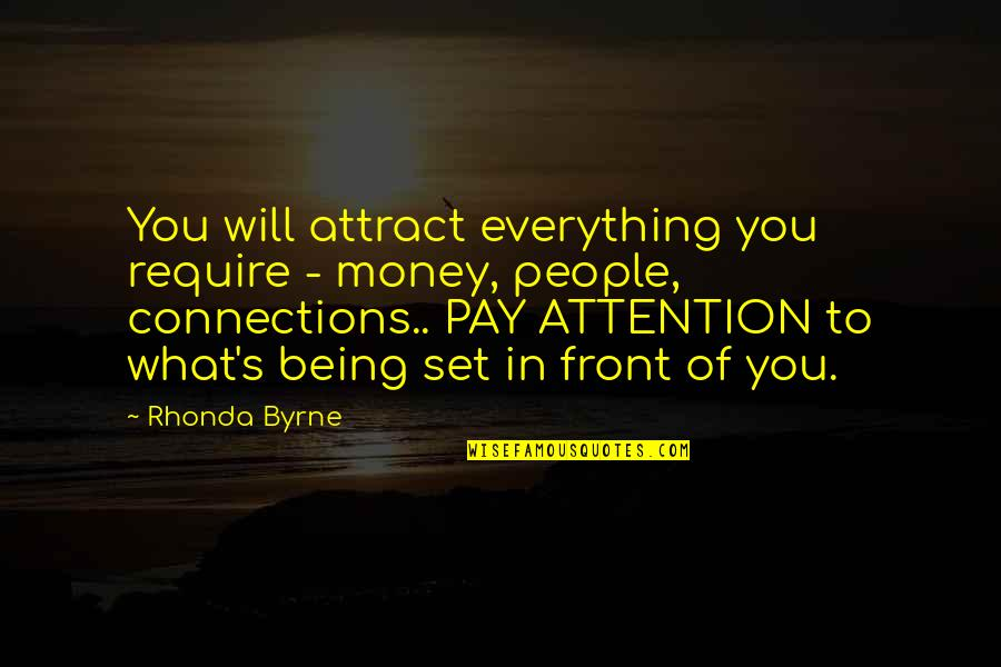 Everything Is Not Money Quotes By Rhonda Byrne: You will attract everything you require - money,