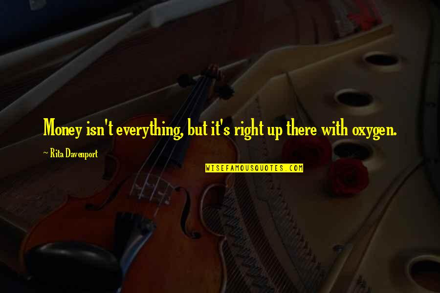 Everything Is Not Money Quotes By Rita Davenport: Money isn't everything, but it's right up there