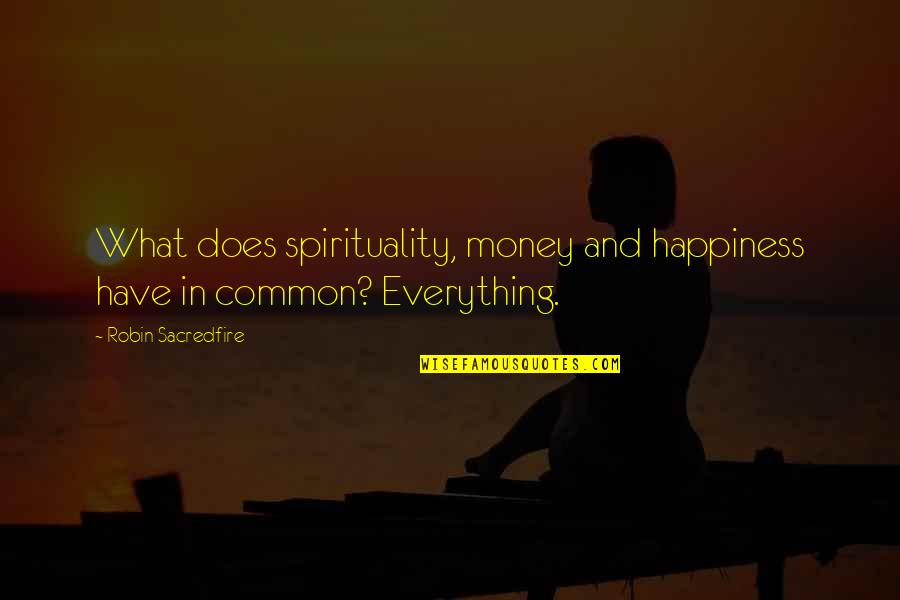 Everything Is Not Money Quotes By Robin Sacredfire: What does spirituality, money and happiness have in