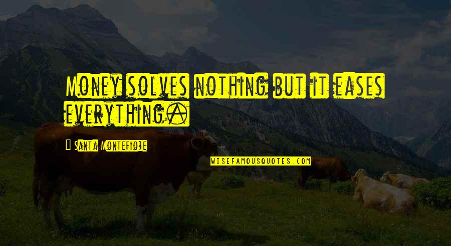 Everything Is Not Money Quotes By Santa Montefiore: Money solves nothing but it eases everything.