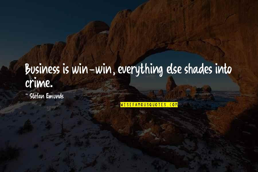 Everything Is Not Money Quotes By Stefan Emunds: Business is win-win, everything else shades into crime.