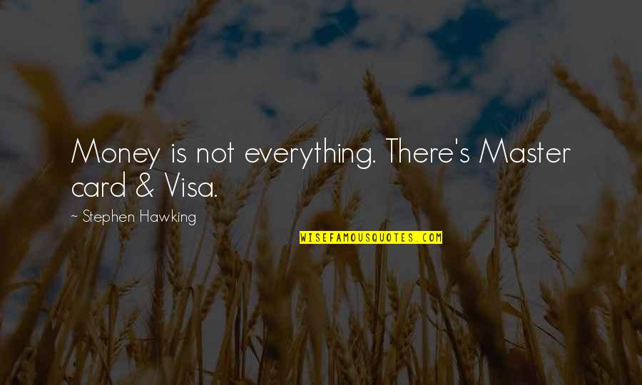 Everything Is Not Money Quotes By Stephen Hawking: Money is not everything. There's Master card &