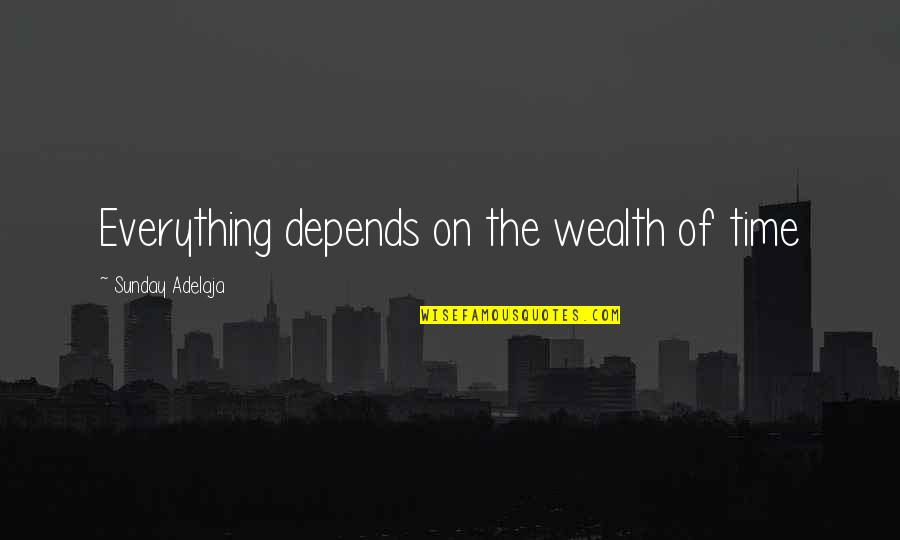 Everything Is Not Money Quotes By Sunday Adelaja: Everything depends on the wealth of time