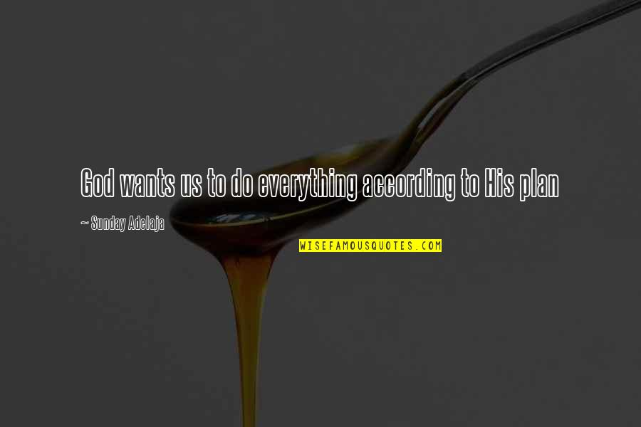 Everything Is Not Money Quotes By Sunday Adelaja: God wants us to do everything according to