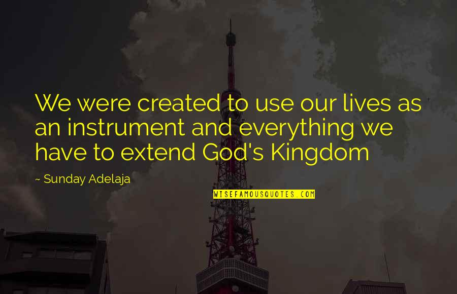 Everything Is Not Money Quotes By Sunday Adelaja: We were created to use our lives as