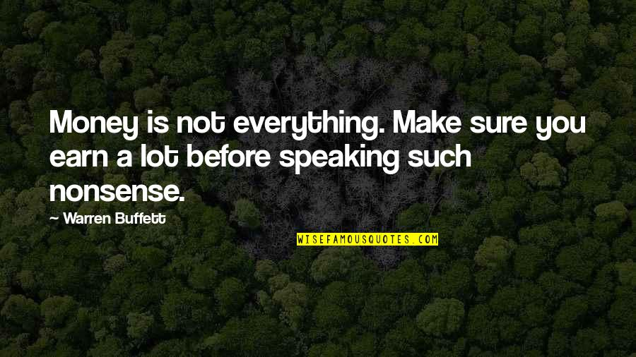 Everything Is Not Money Quotes By Warren Buffett: Money is not everything. Make sure you earn