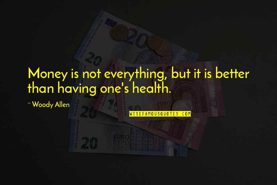 Everything Is Not Money Quotes By Woody Allen: Money is not everything, but it is better