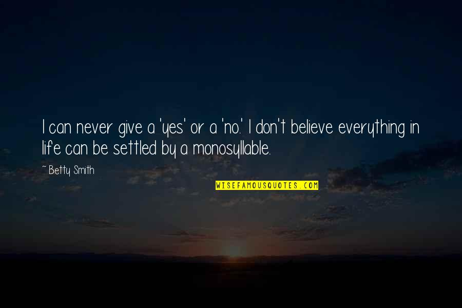 Everything Is Settled Quotes By Betty Smith: I can never give a 'yes' or a