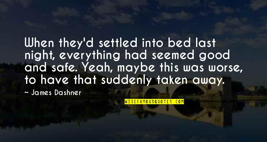 Everything Is Settled Quotes By James Dashner: When they'd settled into bed last night, everything