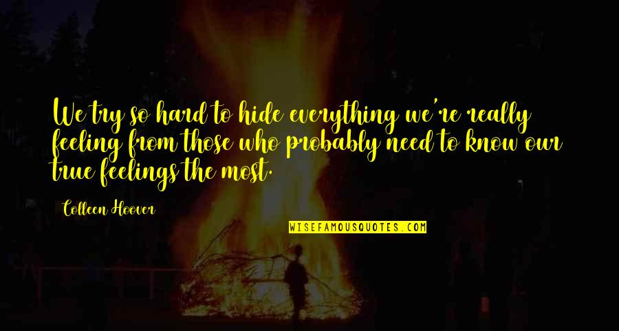 Everything Is So Hard Quotes By Colleen Hoover: We try so hard to hide everything we're