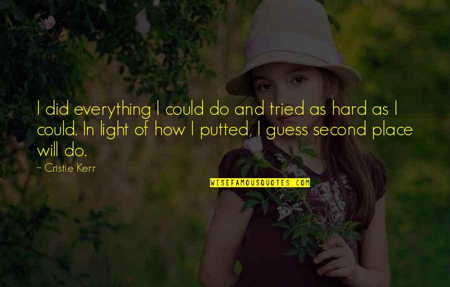 Everything Is So Hard Quotes By Cristie Kerr: I did everything I could do and tried