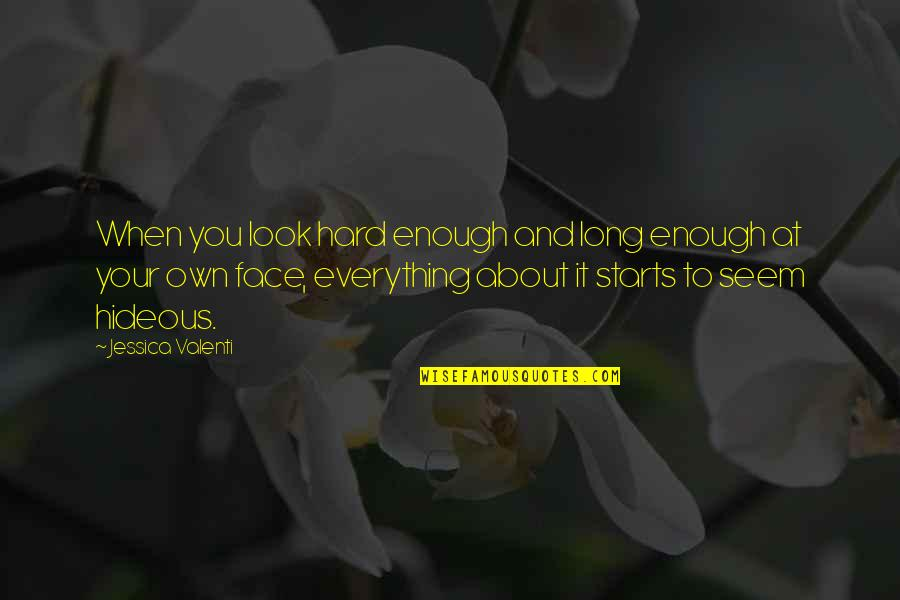 Everything Is So Hard Quotes By Jessica Valenti: When you look hard enough and long enough