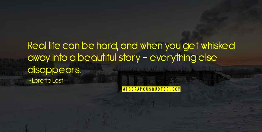 Everything Is So Hard Quotes By Loretta Lost: Real life can be hard, and when you