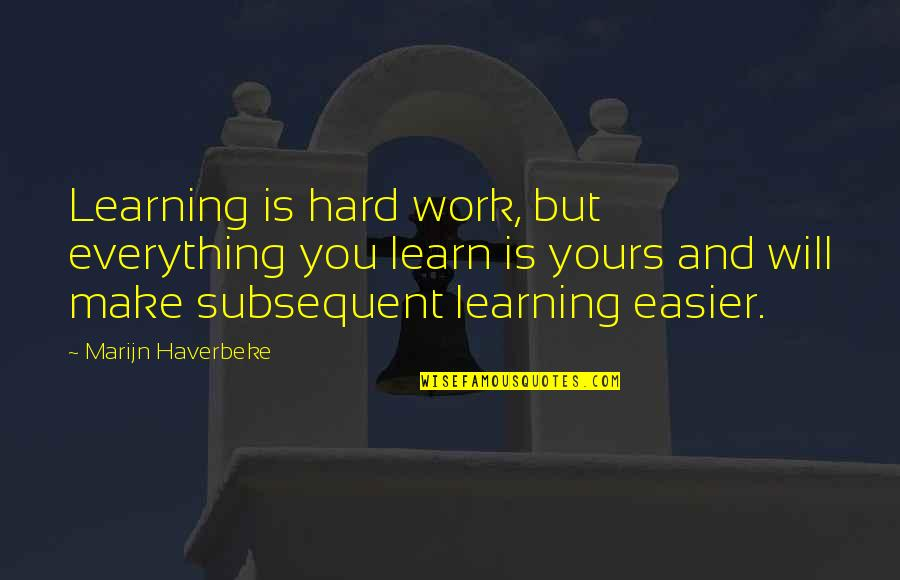 Everything Is So Hard Quotes By Marijn Haverbeke: Learning is hard work, but everything you learn