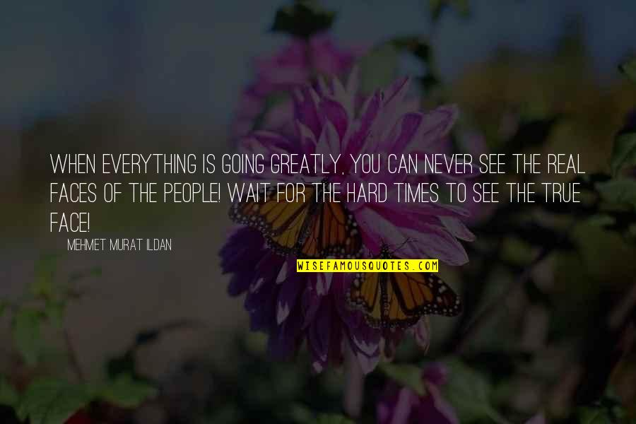 Everything Is So Hard Quotes By Mehmet Murat Ildan: When everything is going greatly, you can never
