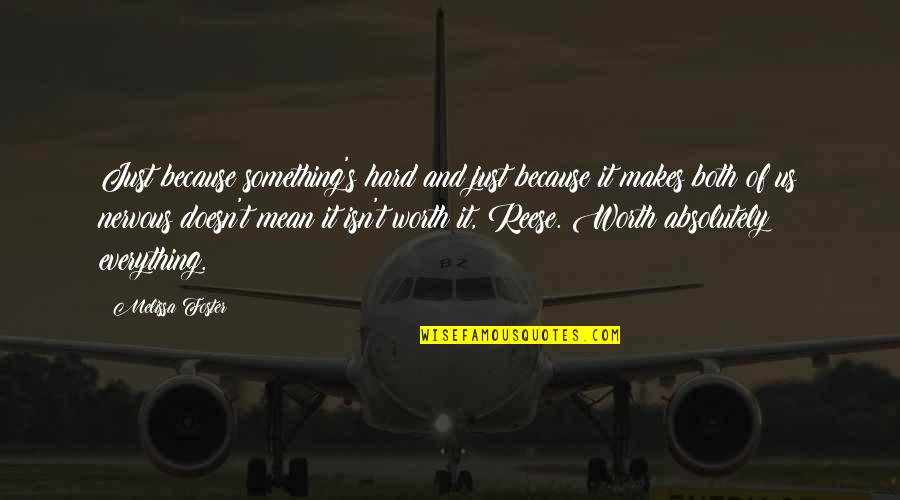 Everything Is So Hard Quotes By Melissa Foster: Just because something's hard and just because it