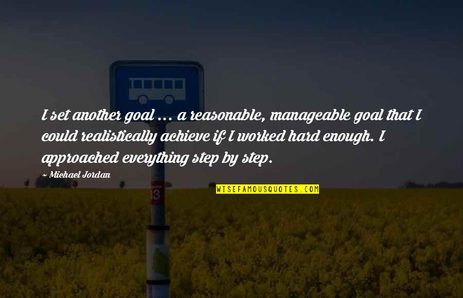 Everything Is So Hard Quotes By Michael Jordan: I set another goal ... a reasonable, manageable