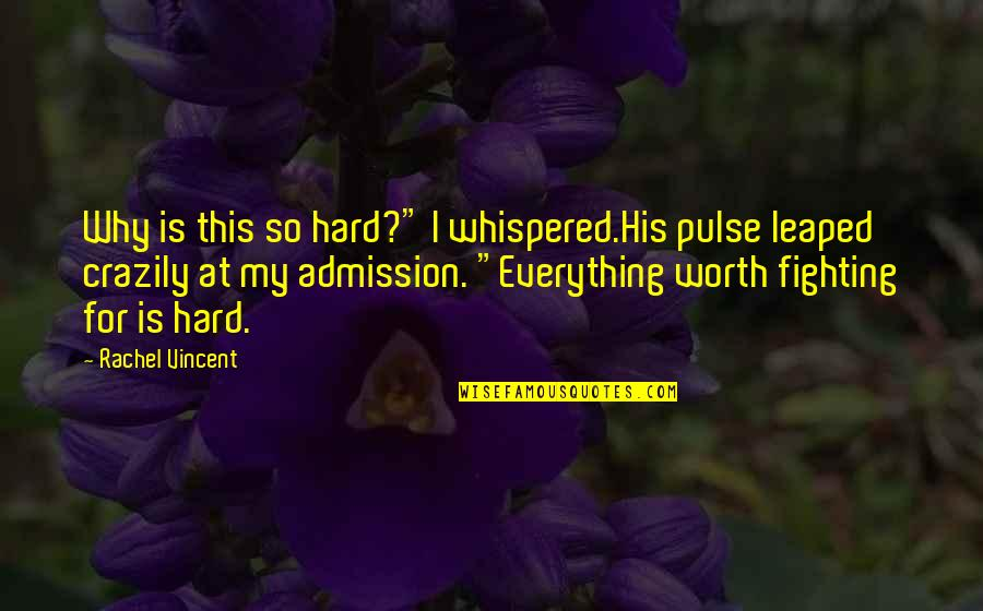 "Everything Is So Hard Quotes By Rachel Vincent: Why is this so hard?"" I whispered.His pulse"