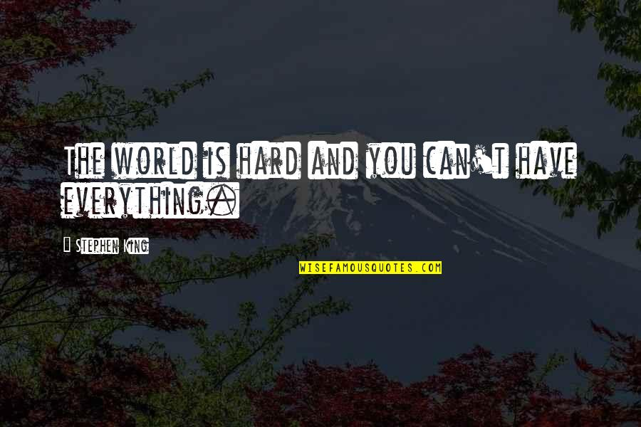 Everything Is So Hard Quotes By Stephen King: The world is hard and you can't have