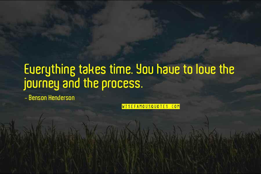 Everything Takes Time Quotes By Benson Henderson: Everything takes time. You have to love the