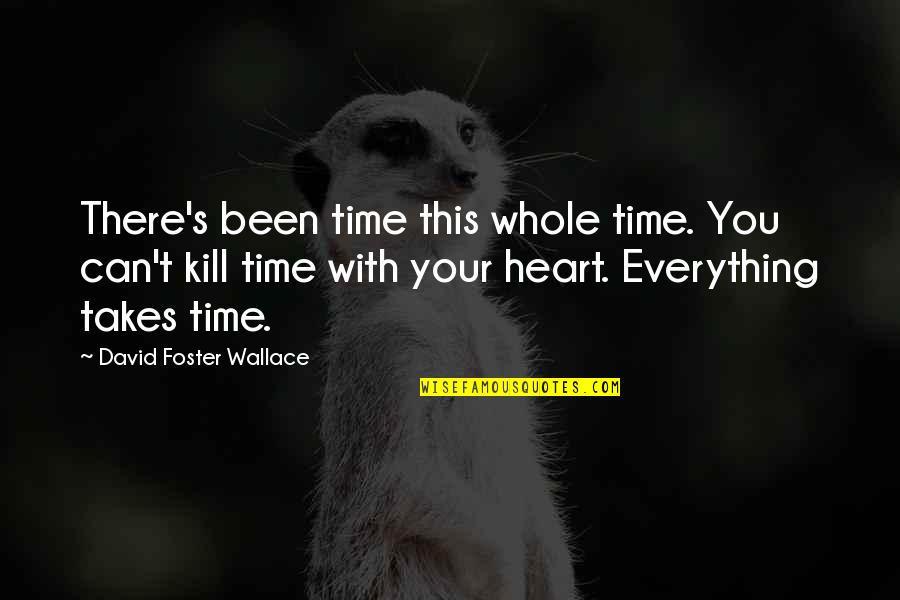 Everything Takes Time Quotes By David Foster Wallace: There's been time this whole time. You can't