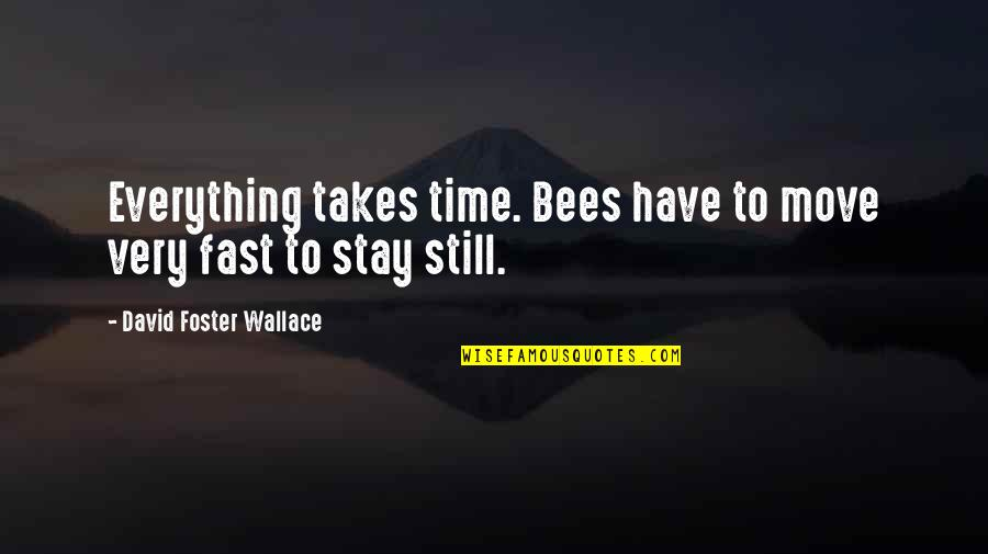 Everything Takes Time Quotes By David Foster Wallace: Everything takes time. Bees have to move very