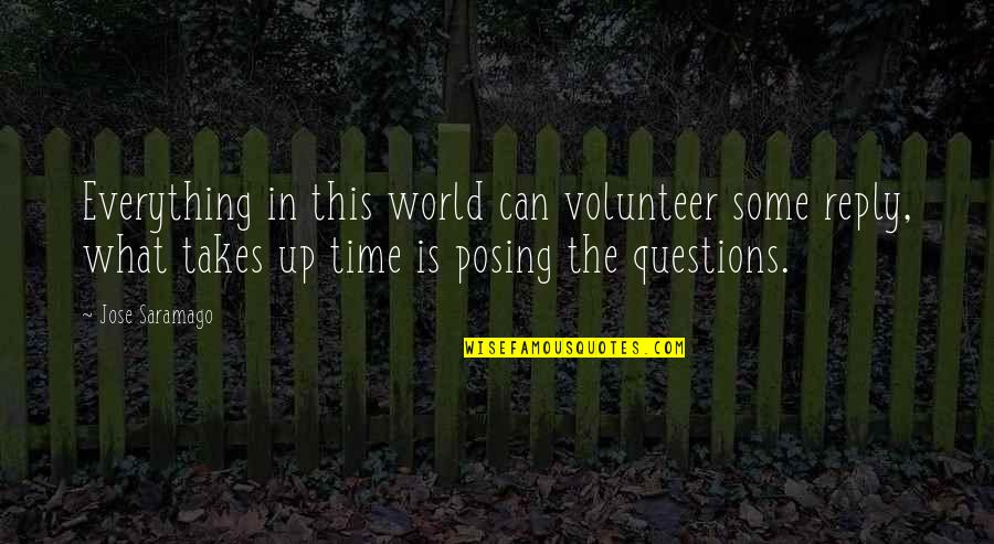 Everything Takes Time Quotes By Jose Saramago: Everything in this world can volunteer some reply,