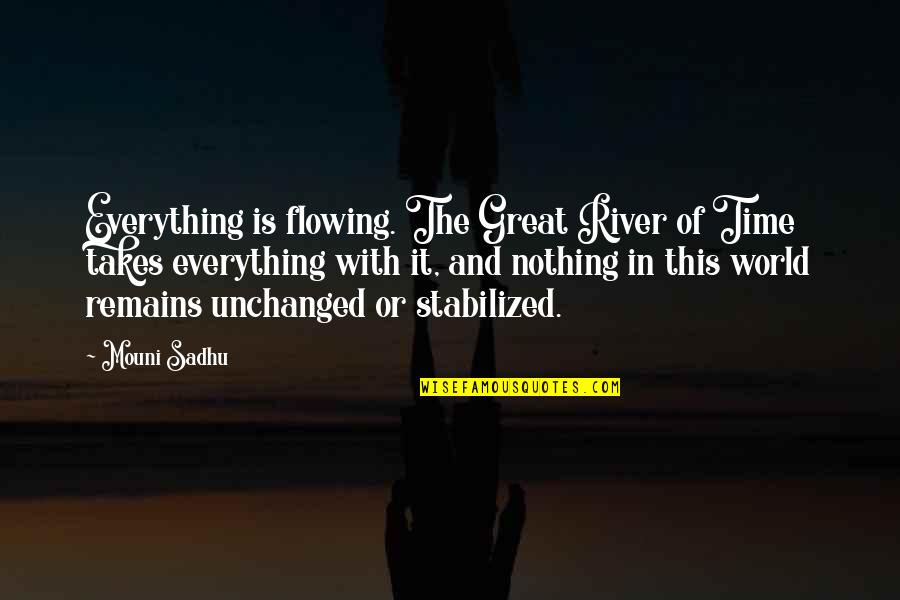 Everything Takes Time Quotes By Mouni Sadhu: Everything is flowing. The Great River of Time