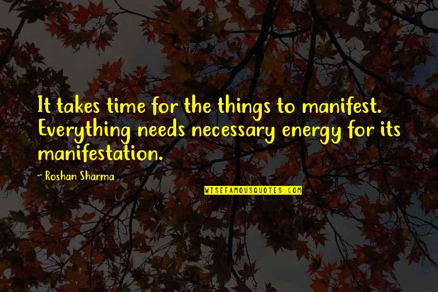 Everything Takes Time Quotes By Roshan Sharma: It takes time for the things to manifest.