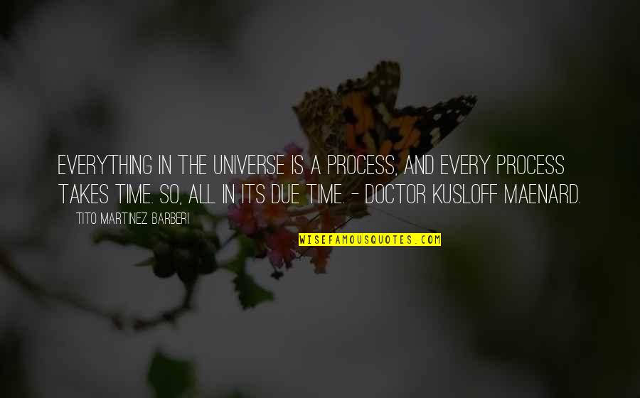Everything Takes Time Quotes By Tito Martinez Barberi: Everything in the universe is a process, and