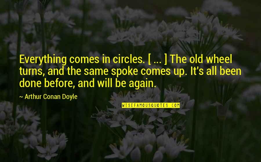 Everything Turns Out Okay Quotes By Arthur Conan Doyle: Everything comes in circles. [ ... ] The