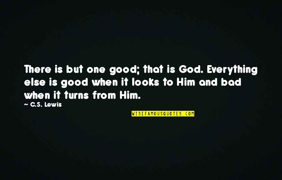 Everything Turns Out Okay Quotes By C.S. Lewis: There is but one good; that is God.