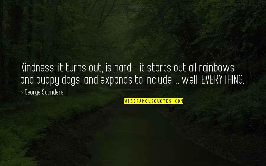 Everything Turns Out Okay Quotes By George Saunders: Kindness, it turns out, is hard - it