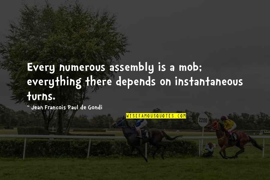 Everything Turns Out Okay Quotes By Jean Francois Paul De Gondi: Every numerous assembly is a mob; everything there