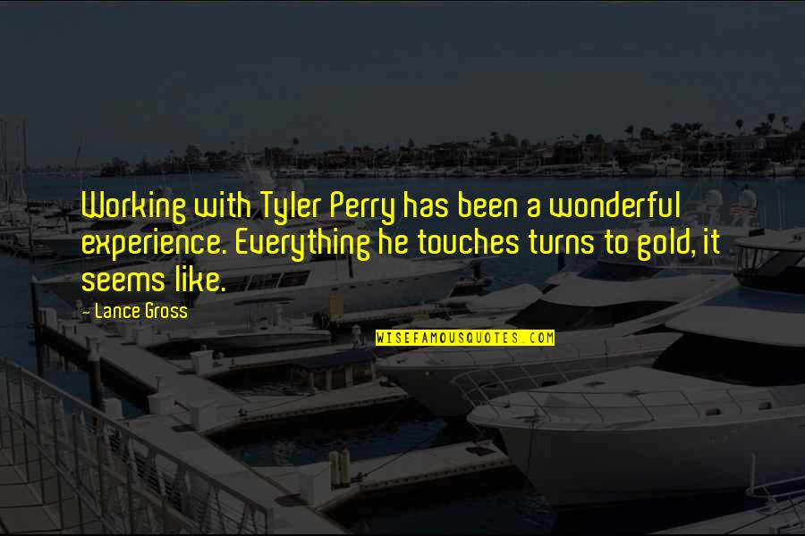 Everything Turns Out Okay Quotes By Lance Gross: Working with Tyler Perry has been a wonderful