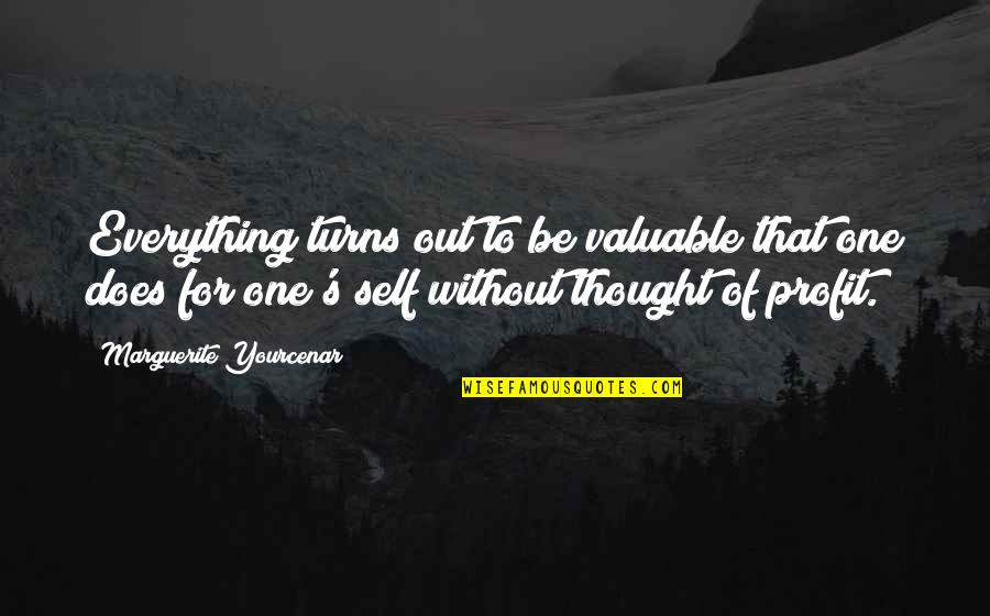 Everything Turns Out Okay Quotes By Marguerite Yourcenar: Everything turns out to be valuable that one