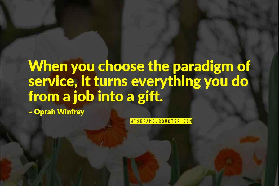 Everything Turns Out Okay Quotes By Oprah Winfrey: When you choose the paradigm of service, it