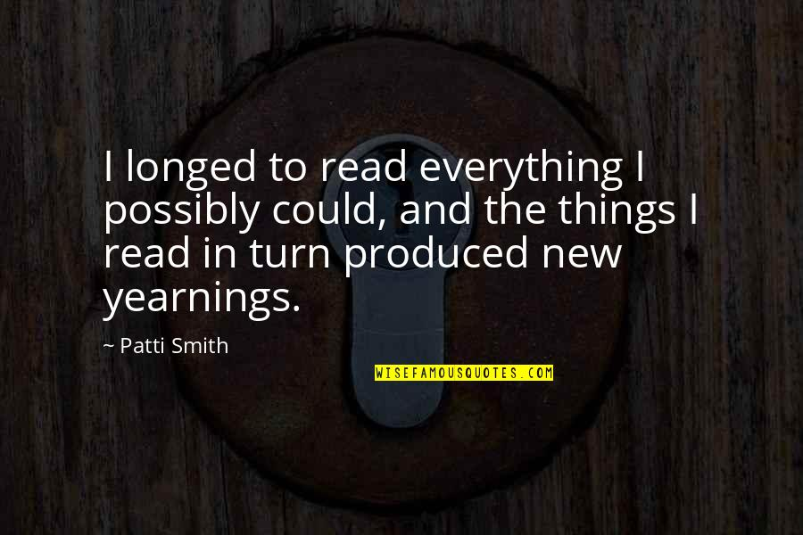 Everything Turns Out Okay Quotes By Patti Smith: I longed to read everything I possibly could,